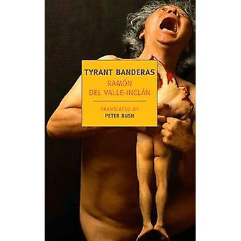 Tyrant Banderas by Ramon del Valle-Inclan - Peter Bush - Alberto Mang
