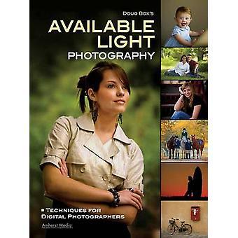 Doug Box's Available Light Photography - Techniques for Digital Photog