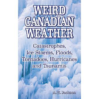 Weird Canadian Weather by A. H. Jackson - 9781897278390 Book