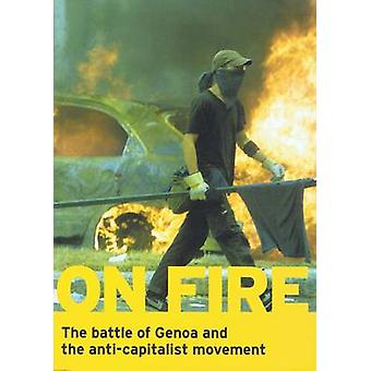 On Fire - The Battle of Genoa and the Anti-Capitalist Movement by Anto