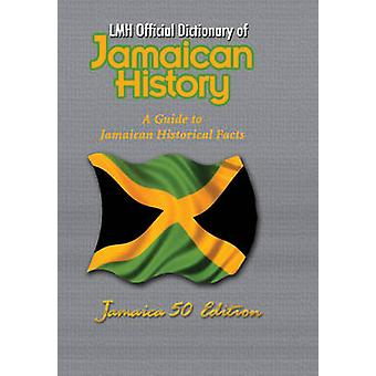 LMH Official Dictionary of Jamaican History - A Guide to Jamaican Hist