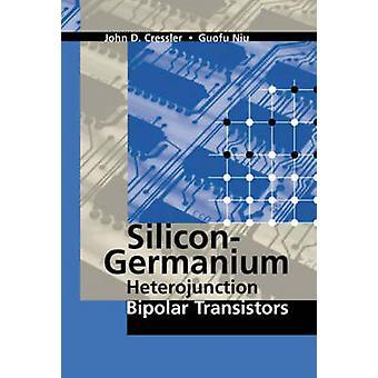 SiliconGermanium Heterojunction Bipolar Transistors by Cressler & John D.