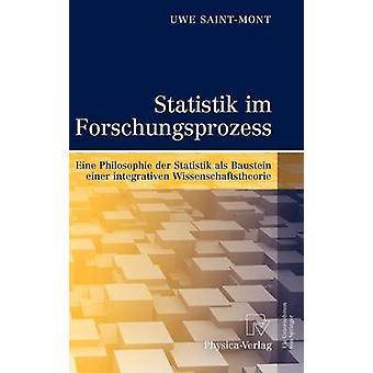 Statistik im Forschungsprozess Eine Philosophie der Statistik als Baustein einer integrativen Wissenschaftstheorie de SaintMont et Uwe