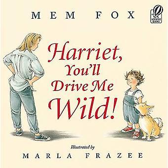 Harriet - You'll Drive Me Wild! by Mem Fox - Marla Frazee - Marla Fra