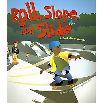 Roll - Slope - and Slide - A Book about Ramps by Michael Dahl - Denise