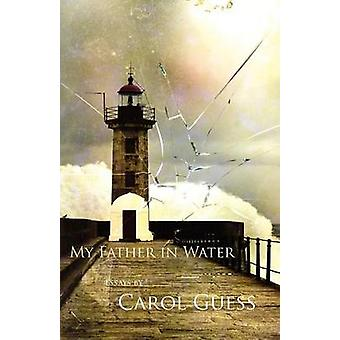My Father in Water by Guess & Carol
