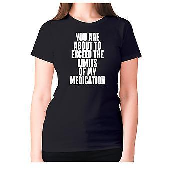 Womens Funny t-shirt slogan tee sarkasm damer sarkastisk-du är på väg att överskrida gränserna för min medicinering