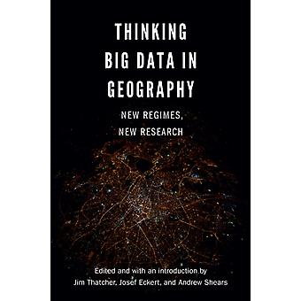 Thinking Big Data in Geography New Regimes New Research by Thatcher & Jim