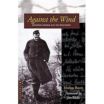 Against the Wind: Eberhard Arnold and the Bruderhof (Bruderhof History)
