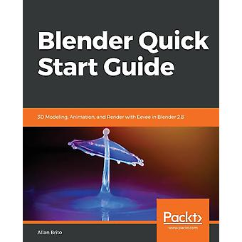 Blender Quick Start Guide 3D Modeling Animation and Render with Eevee in Blender 2.8 by Brito & Allan