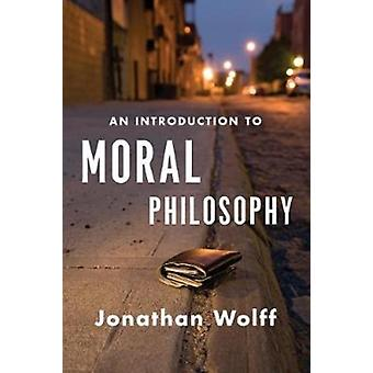 An Introduction to Moral Philosophy by Jonathan Wolff