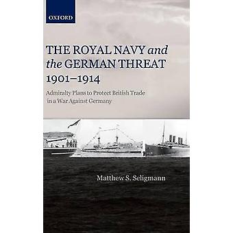 Royal Navy et la menace allemande 19011914 Admiralty Plans to Protect British Trade in a War Against Germany par Seligmann et Matthew S