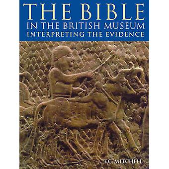 The Bible in the British Museum  Interpreting the Evidence by T C Mitchell