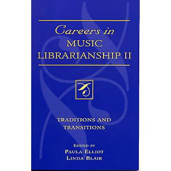 Careers in Music Librarianship II Traditions and Transitions by Elliot & Paula