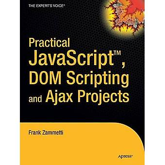 Practical JavaScript DOM Scripting and Ajax Projects by Zammetti & Frank