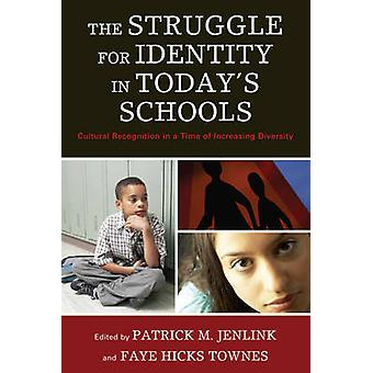 The Struggle for Identity in Todays Schools Cultural Recognition in a Time of Increasing Diversity by Hicks Townes & Faye