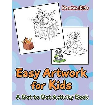 Easy Artwork for Kids A Dot to Dot Activity Book by Kreative Kids