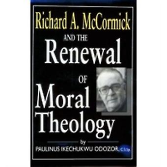 Richard A. McCormick and the Renewal of Moral Theology von Odozor & C.S.Sp. & Paulinus Ikechukwu