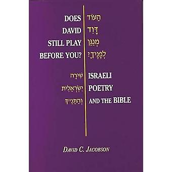 Does David Still Play Before You Israeli Poetry and the Bible by Jacobson & David C.