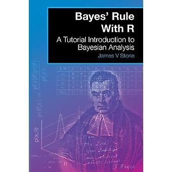 Bayes Rule With R A Tutorial Introduction to Bayesian Analysis by Stone & James V