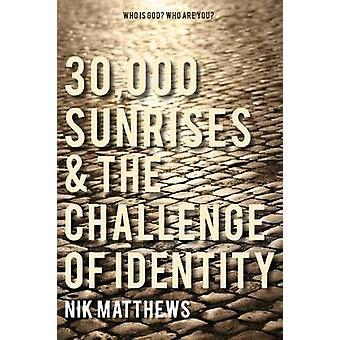 30000 Sunrises  The Challenge of Identity by Matthews & Nik