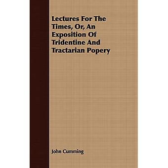 Lectures For The Times Or An Exposition Of Tridentine And Tractarian Popery by Cumming & John