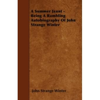 A Summer Jaunt  Being A Rambling Autobiography Of John Strange Winter by Winter & John Strange