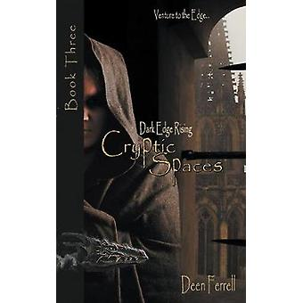 Cryptic Spaces Book Three Dark Edge Rising by Ferrell & Deen