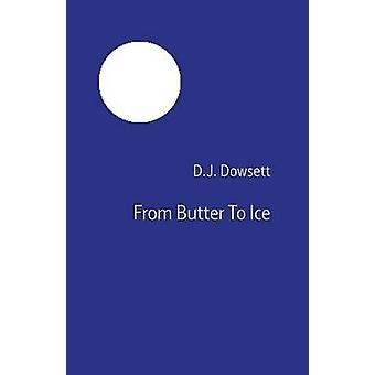 From Butter To Ice by Dowsett & D.J.