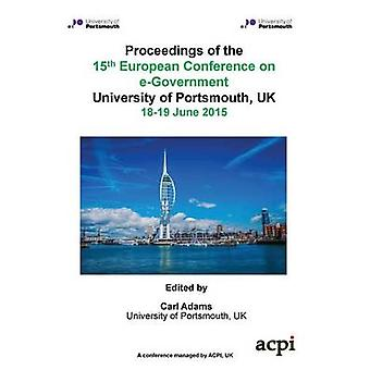 ECEG 2015  Proceedings of the 15th European Conference on eGovernment by Adams & Carl