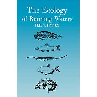 The Ecology of Running Waters by Hynes & H. & B.