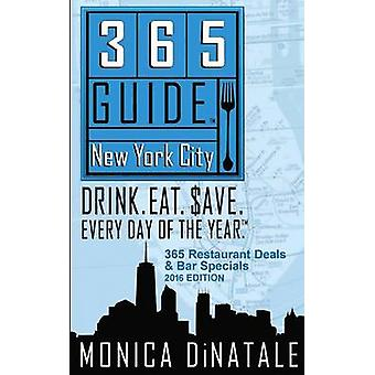 365 Guide New York City Drink. Eat. Save. Every Day of the Year. a Guide to New York City Restaurant Deals and Bar Specials. by Dinatale & Monica