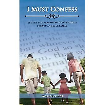 I Must Confess 31 Daily Declarations of Gods Promises for You and Your Family by Succes & Marx