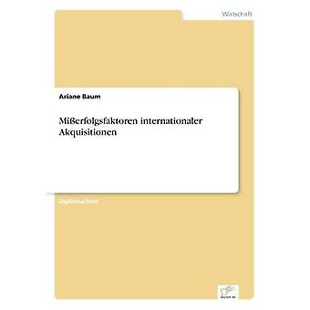 Mierfolgsfaktoren internationaler Akquisitionen by Baum & Ariane