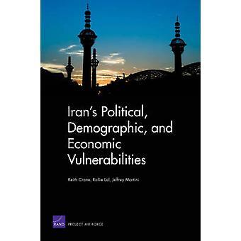 Irans politiska demografiska och ekonomiska sårbarheter av Keith CraneRollie LalJeffrey Martini