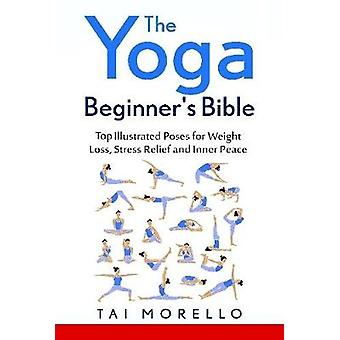 The Yoga Beginners Bible by Morello & Tai