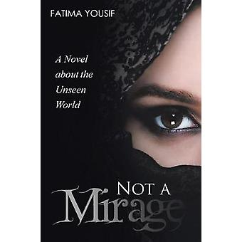 Not a Mirage A Novel About the Unseen World by Yousif & Fatima