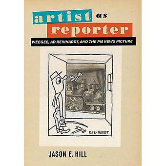 Artist as Reporter - Weegee - Ad Reinhardt - and the PM News Picture b