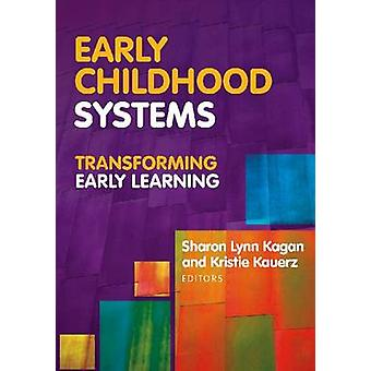 Early Childhood Systems - Transforming Early Learning by Sharon Lynn K