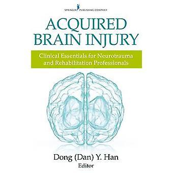 Acquired Brain Injury - Clinical Essentials for Neurotrauma and Rehabi