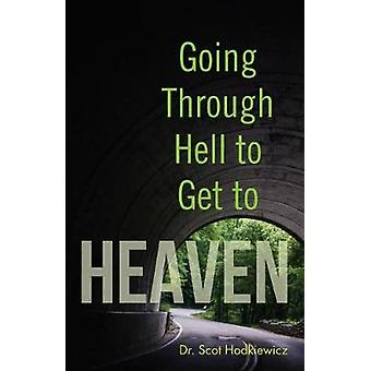 Going through Hell to Get to Heaven by Dr. Scot Hodkiewicz - 97809991