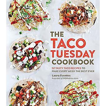 Den Taco tisdag kokbok - 52 Tasty Taco recept att göra varje vecka t