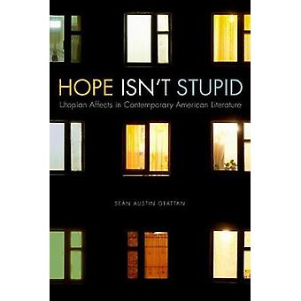 Hope Isn't Stupid - Utopian Affects in Contemporary American Literatur