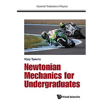 Newtonian Mechanics for Undergraduates by Vijay Tymms - 9781786340078