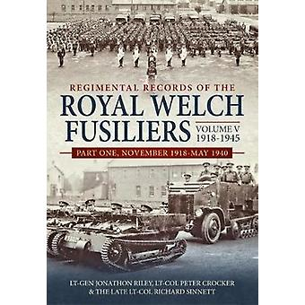 Regimental Records of the Royal Welch Fusiliers Volume V - 1918-1945 -