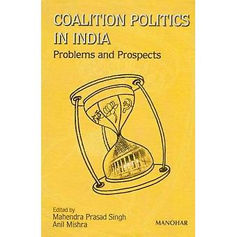 Coalition Politics in India - Problems and Prospects by Mahendra Prasa