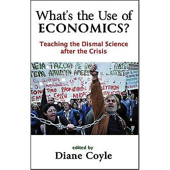 What's the Use of Economics? - Teaching the Dismal Science After the C