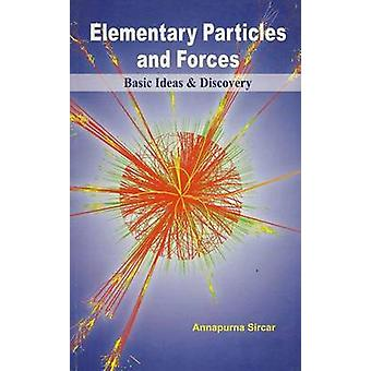 Elementary Particles and Forces Basic Ideas & Discovery by Annapurna