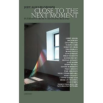Close to the Next Moment: Interviews from a Changing Ireland