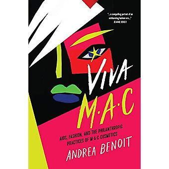 VIVA MAC - AIDS - Fashion - and the Philanthropic Practices of MAC Cos